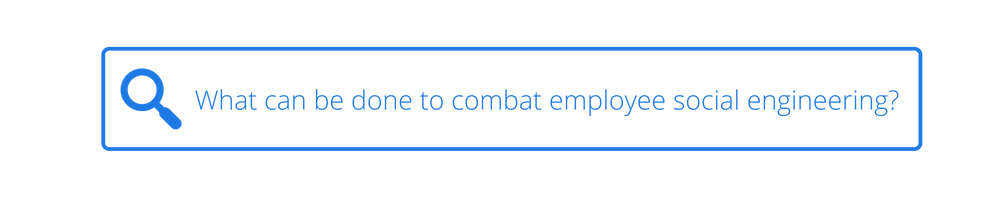 Combat employee social engineering